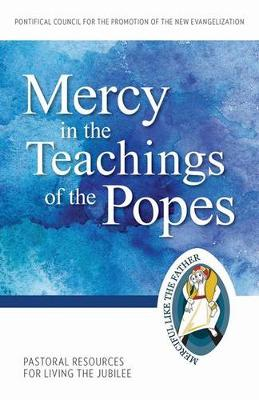 Mercy in the Teachings of the Popes:: Pastoral Resources for Living the Jubilee