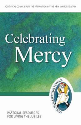 Celebrating Mercy Pastoral Resources for Living the Jubilee