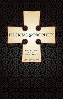 Pilgrims and Prophets: Biblical and Celtic Spirituality