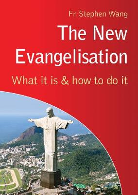 The New Evangelisation: What It Is and How To Do It