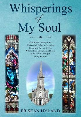 Whisperings of My Soul: One Man's Journey from Husband & Father to Amazing Grace and the Priesthood