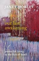 Our Last Awakening: Poems in the Face of Death
