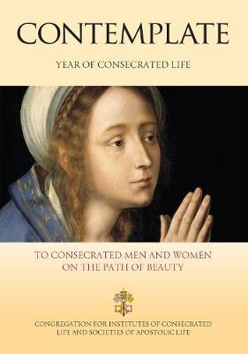 Contemplate: To Consecrated Men and Women on the Path of Beauty