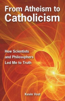 From Atheism to Catholicism: How Scientists and Philosophers Lead Me to the Truth
