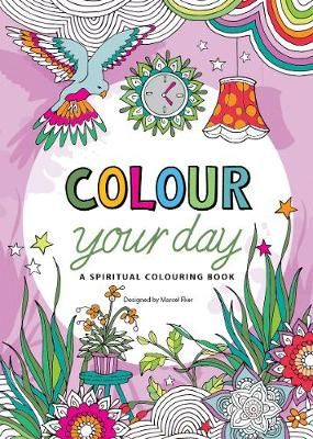 Colour Your Day: A Spiritual Colouring Book
