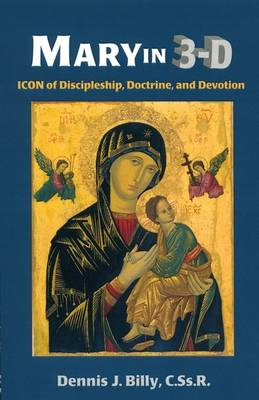 Mary in 3-D Icon of Discipleship, Doctrine, and Devotion