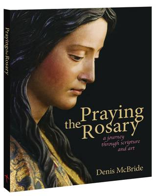 Praying The Rosary A Journey Through Scripture And Art