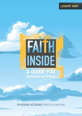 Faith Inside: A Guide for Catholics in Prison - Leaders' Book