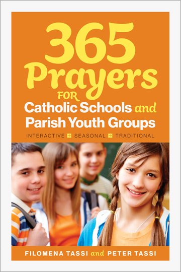 365 Prayers for Catholic Schools and Parish Youth Groups: Interactive, Seasonal, Traditional