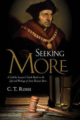 Seeking More: A Catholic Lawyer's Guide Based on the Life and Writings of Saint Thomas More