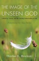 The Image of the Unseen God: Catholicity, Science, and Our Evolving Understanding of God