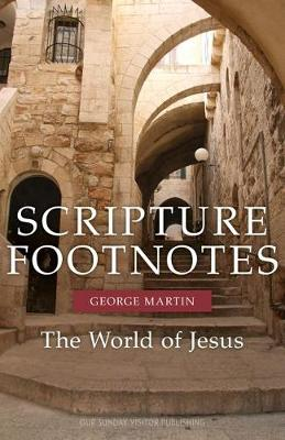 Scripture Footnotes: People, Places, and Things from the Time of Jesus
