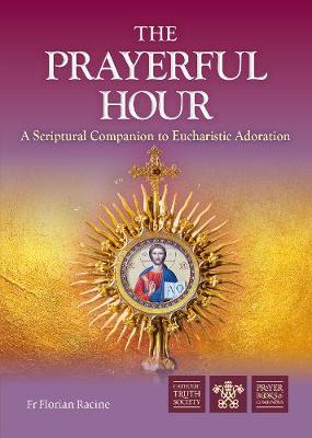 The Prayerful Hour: A Scriptural Companion to Eucharistic Adoration