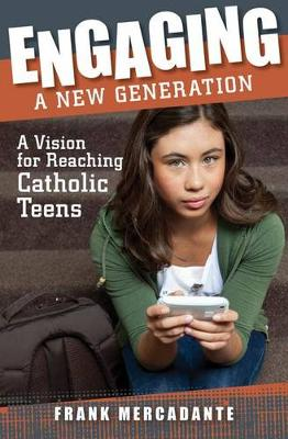 Engaging a New Generation: A Vision for Reaching Catholic Teens