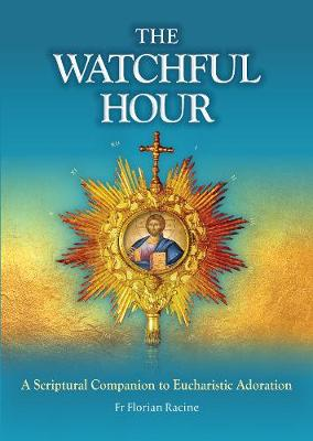 The Watchful Hour: A Scriptural Companion to Eucharistic Adoration