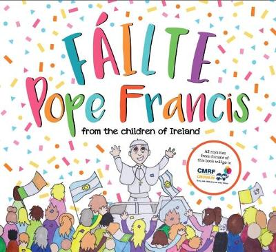Fáilte Pope Francis: From the Children of Ireland