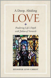 A Deep, Abiding Love: Pondering Life's Depth with Julian of Norwich