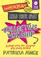 How to Plan and Lead Your Own Collective Worship with CD-Rom