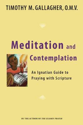 Meditation and Contemplation: An Ignatian Guide to Praying with Scripture
