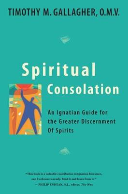 Spiritual Consolation: An Ignatian Guide for the Greater Discernment of Spirits