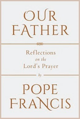 Our Father: Reflections on the the Lord's Prayer