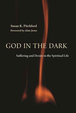 God in the Dark: Suffering and Desire in the Spiritual Life