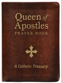 Queen of Apostles Prayer Book : A Catholic Treasury