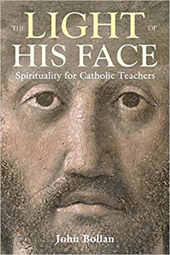 The Light of His Face: Spirituality for Catholic Teachers
