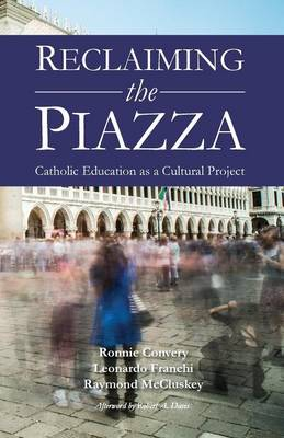 Reclaiming the Piazza: Catholic Education as a Cultural Project