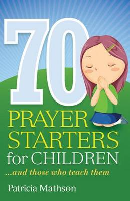 70 Prayer Starters for Children…and those who teach them