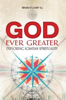 God Ever Greater: Exploring Ignatian Spirituality
