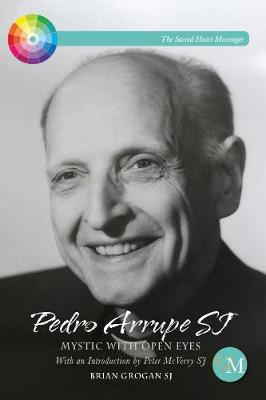 Pedro Arrupe SJ: Mystic with Open Eyes