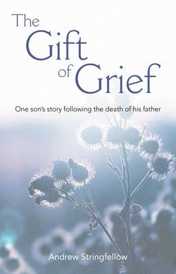 The Gift of Grief: One Son's Story Following the Death of His Father
