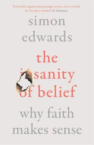 The Sanity of Belief: Why Faith Makes Sense