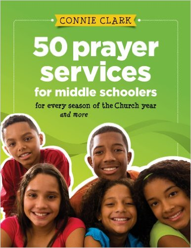 50 Prayer Services for Middle Schoolers: For Every Season of the Church Year, and More