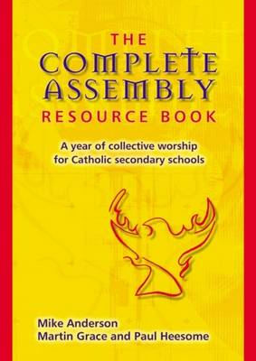 The Complete Assembly Resource Book: A Year of Collective Worship for Catholic Secondary Schools
