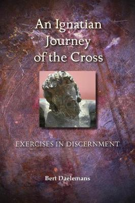 An Ignatian Journey of the Cross: Exercises in Discernment