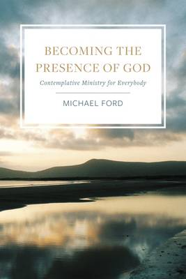 Becoming the Presence of God: Contemplatives in the World