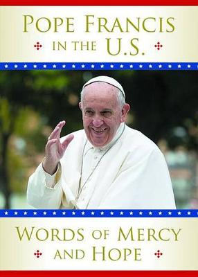 Pope Francis in the U.S.: Words of Mercy and Hope