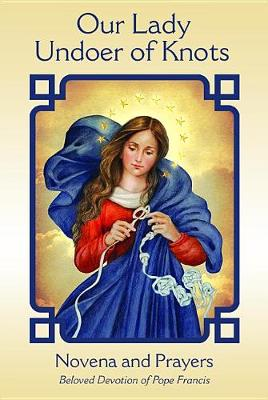 Our Lady Undoer of Knots: Novena and Prayers