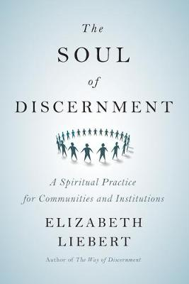 The Soul of Discernment: A Spiritual Practice for Communities and Institutions