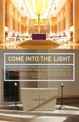 Come Into the Light: Church Interiors for the Celebration of Liturgy