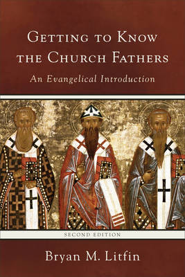 Getting to Know the Church Fathers: An Evangelical Introduction 2nd Edition