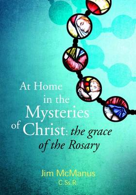 At Home in the Mysteries of Christ: The Grace of the Rosary