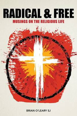 Radical & Free: Musings on the Religious Life