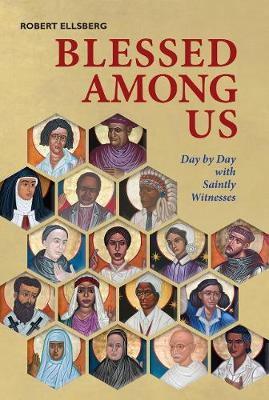 Blessed Among Us: Day by Day with Saintly Witnesses