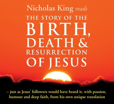 Birth, Death and Resurrection of Jesus read by Nicholas King - CD