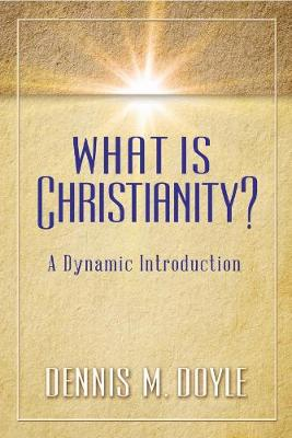 What is Christianity?: A Dynamic Introduction