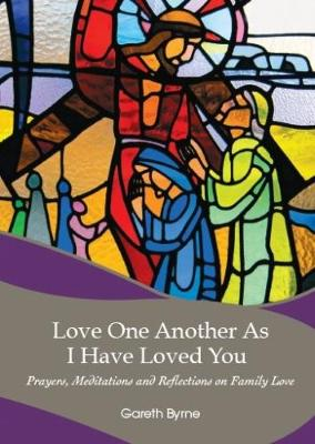 Love Another As I Have Loved You: Prayers, Meditations and Reflections on Family Love