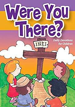 Were You There? Daily Devotion For Children